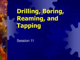 Drilling, Boring, Reaming, and Tapping