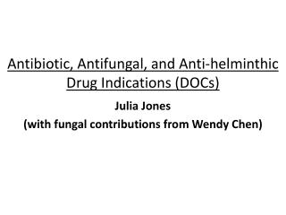 Antibiotic, Antifungal, and Anti-helminthic Drug Indications (DOCs)