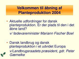 Velkommen til åbning af Planteproduktion 2004