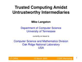 Trusted Computing Amidst Untrustworthy Intermediaries