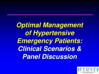 Optimal Management  of Hypertensive  Emergency Patients: Clinical Scenarios & Panel Discussion