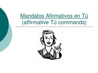 Mandatos Afirmativos en Tú (affirmative Tú commands)