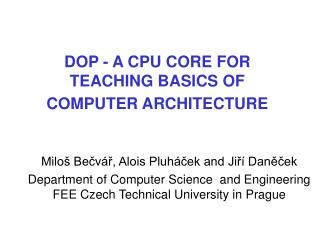 DOP - A  CPU CORE FOR TEACHING BASICS OF COMPUTER ARCHITECTURE