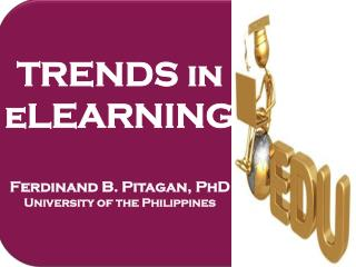 TRENDS in  eLEARNING  Ferdinand B. Pitagan, PhD University of the Philippines