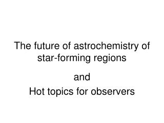 The future of astrochemistry of star-forming regions