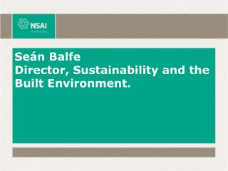 Seán Balfe Director, Sustainability and the Built Environment.