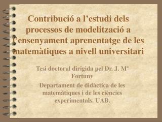 Tesi doctoral dirigida pel Dr. J. Mª Fortuny