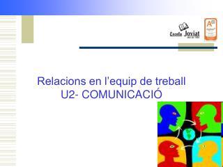 Relacions en l'equip de treball U2- COMUNICACIÓ