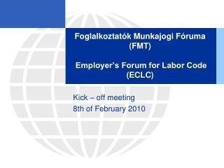 Foglalkoztatók Munkajogi Fóruma (FMT)  Employer's Forum for Labor Code (ECLC)