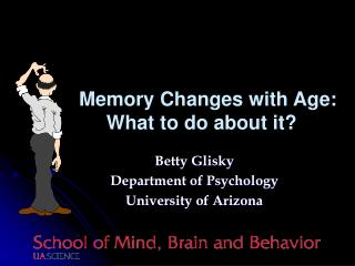 Betty Glisky Department of Psychology University of Arizona