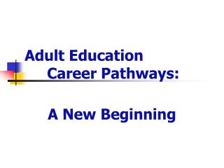 Adult Education  	Career Pathways: