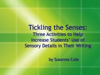 Tickling the Senses:  Three Activities to Help Increase Students  Use of Sensory Details in Their Writing