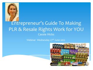Entrepreneur's Guide To Making  PLR & Resale Rights Work for  YOU Cassie Hicks