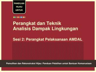 Perangkat dan Teknik  Analisis Dampak Lingkungan  Sesi 2: Perangkat Pelaksanaan AMDAL