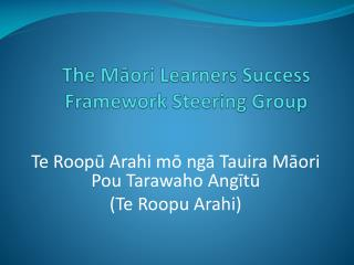 The Maori Learners Success Framework Steering Group