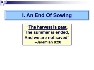 I. An End Of Sowing