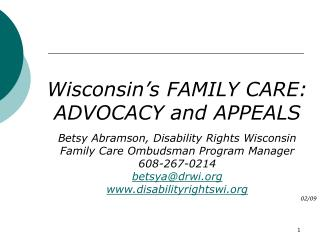 Wisconsin's FAMILY CARE: ADVOCACY and APPEALS Betsy Abramson, Disability Rights Wisconsin
