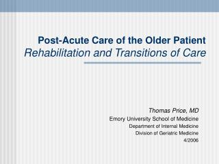 Post-Acute Care of the Older Patient Rehabilitation and Transitions of Care