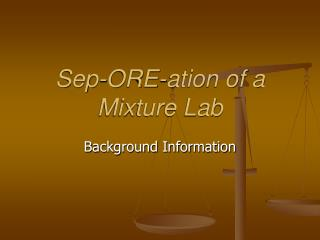 Sep-ORE-ation of a Mixture Lab