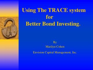Using The TRACE system for      Better Bond Investing .