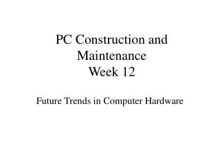 PC Construction and Maintenance Week 12