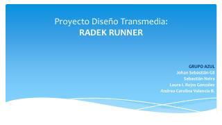 Proyecto  Diseño  T ransmedia :  RADEK  RUNNER