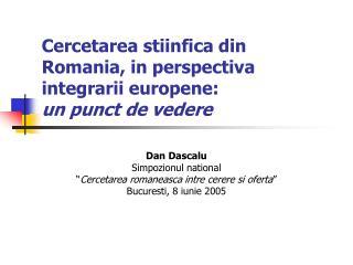 Cercetarea stiinfica din Romania, in perspectiva integrarii europene:  un punct de vedere