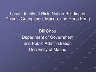 Local Identity at Risk: Nation-Building in China's Guangzhou, Macao, and Hong Kong  Bill Chou