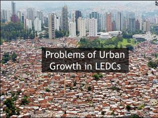 Problems of Urban Growth in LEDCs