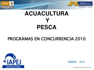 ACUACULTURA  Y  PESCA PROGRAMAS EN CONCURRENCIA 2010