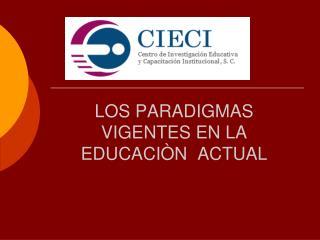 LOS  PARADIGMAS VIGENTES EN LA EDUCACIÒN  ACTUAL