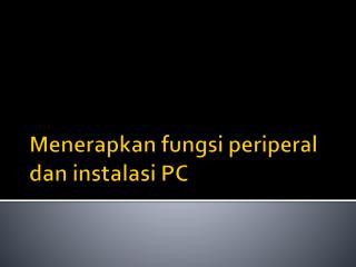 Menerapkan fungsi periperal dan instalasi PC