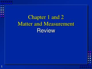 Chapter 1 and 2 Matter and Measurement Review