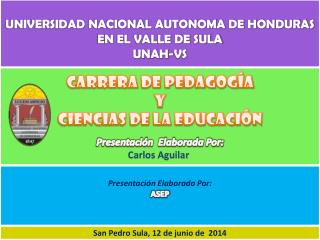 CARRERA DE PEDAGOGÍA Y CIENCIAS DE LA EDUCACIÓN Presentación  Elaborada Por: Carlos Aguilar