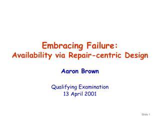 Embracing Failure: Availability via Repair-centric Design
