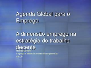 Agenda Global para o Emprego  A dimens ã o emprego na estrat é gia do trabalho decente