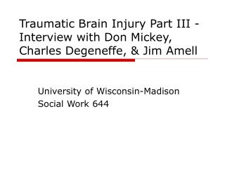 Traumatic Brain Injury Part III -Interview with Don Mickey, Charles Degeneffe, & Jim Amell