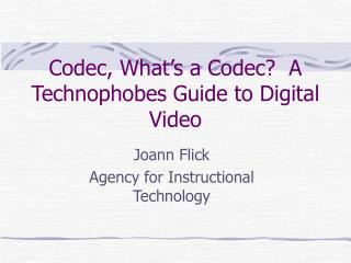 Codec, What's a Codec?  A Technophobes Guide to Digital Video