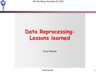 Data Reprocessing:  Lessons learned  - Pavel Nevski