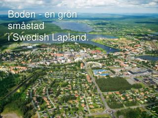 Boden - en grön småstad  i Swedish  Lapland .