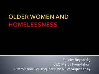 OLDER WOMEN AND  HOMELESSNESS