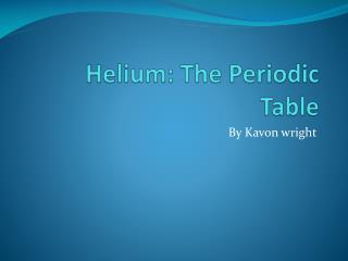 Helium: The Periodic Table