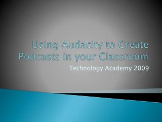 Using Audacity to Create Podcasts in your Classroom