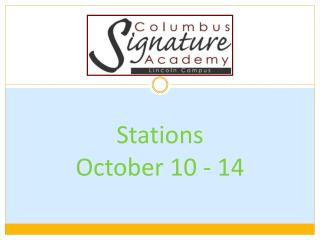 Stations  October 10 - 14
