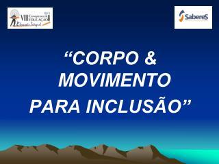 """""""CORPO & MOVIMENTO PARA INCLUSÃO"""""""