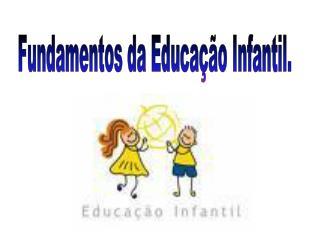 Fundamentos da Educação Infantil.