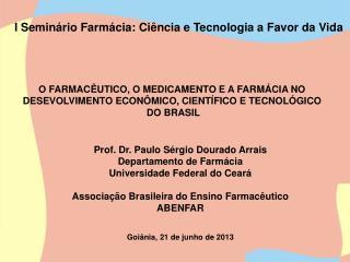 O FARMACÊUTICO, O MEDICAMENTO E A FARMÁCIA NO  DESEVOLVIMENTO ECONÔMICO, CIENTÍFICO E TECNOLÓGICO