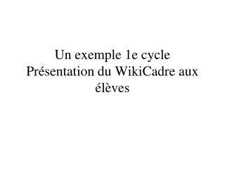 Un exemple 1e cycle Présentation du WikiCadre aux élèves