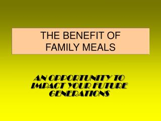 THE BENEFIT OF FAMILY MEALS