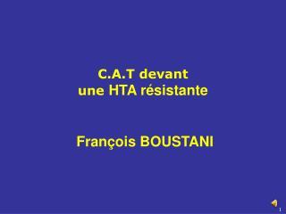 C.A.T devant  une  HTA r�sistante  Fran�ois BOUSTANI
